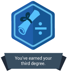 <p>You've earned your third degree.</p>