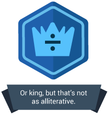 <p>Or king, but that's not as alliterative.</p>