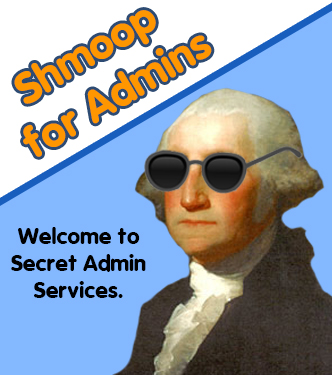 Shmoop for Admins - Welcome to Secret Admin Services