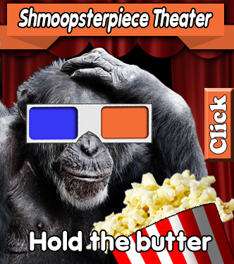 Shmoopsterpiece Theater - Hold the butter